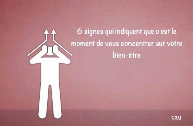 6 signes qui indiquent que c'est le moment de vous concentrer sur votre bien-être