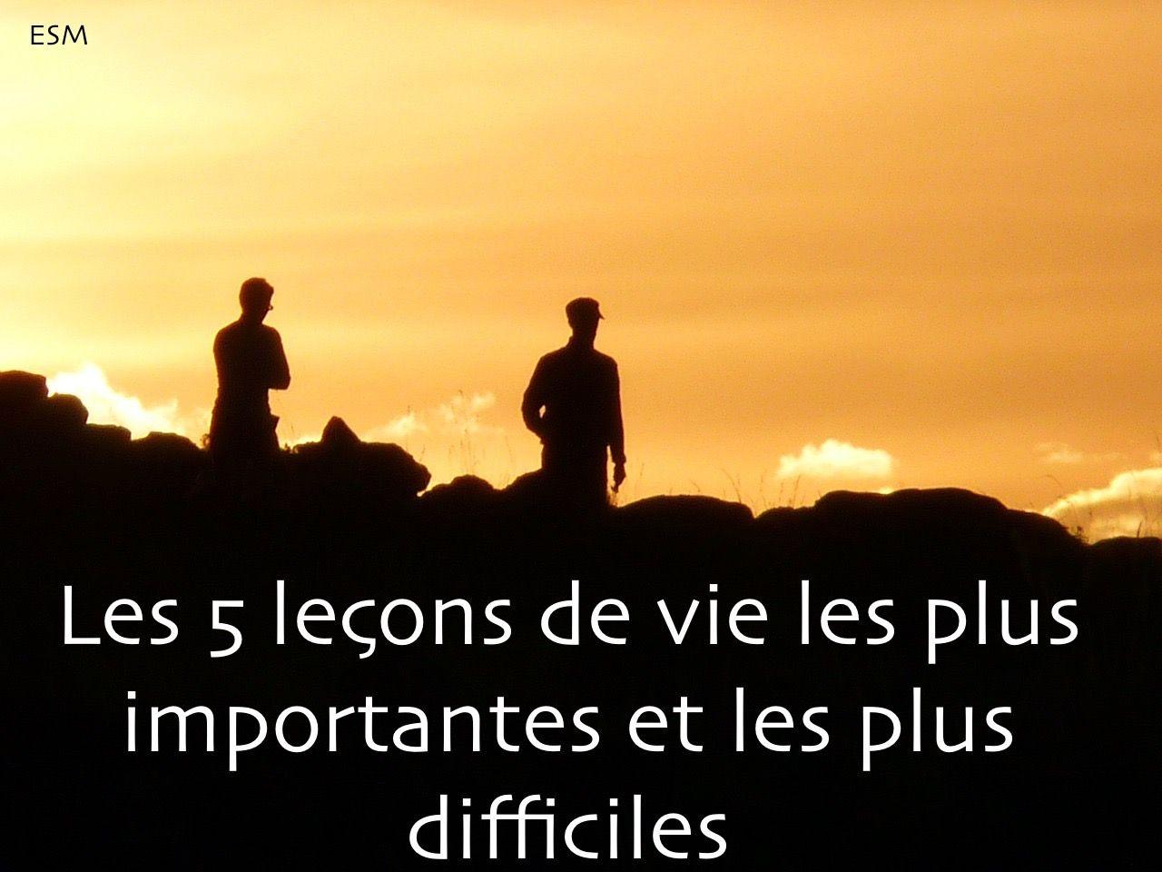 Les 5 leçons de vie les plus importantes et les plus difficiles