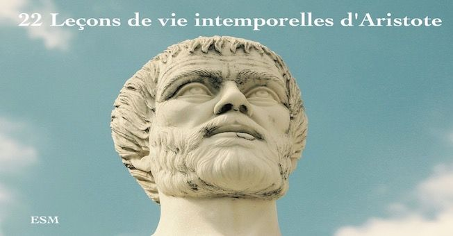 22 Leçons de vie intemporelles d'Aristote